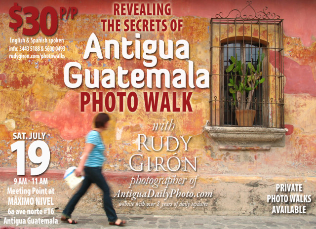PHOTO WALK: Revealing the secrets of Antigua Guatemala, July 19, 2014 with photographer Rudy Giron